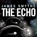 The Echo Audiobook by James Smythe Narrated by Rupert Farley