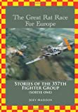 The Great Rat Race For Europe: Stories of the 357th Fighter Group Sortie Number One