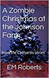 A Zombie Christmas at the Johnson Farm: from the Catharsis series