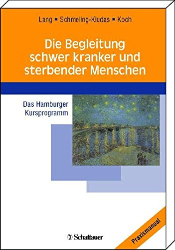 Die Begleitung schwer kranker und sterbender Menschen: Das Hamburger Kursprogramm
