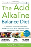 img - for The Acid Alkaline Balance Diet, Second Edition: An Innovative Program that Detoxifies Your Body's Acidic Waste to Prevent Disease and Restore Overall Health by Kliment, Felicia (2010) Paperback book / textbook / text book