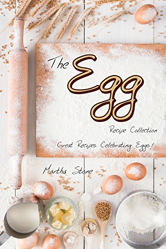 The Egg Recipe Collection: Great Recipes Celebrating Eggs! by [Stone, Martha]