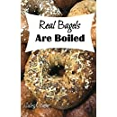 Real Bagels Are Boiled: Twenty Painless Recipes From a Girl Who Learned to Bake When She Moved to a Town Where Nobody Made a Proper Bagel
