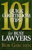 101 Quick Courtroom Tips, Gerchen, Bob, 0976845407