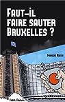 Faut-il faire sauter Bruxelles ? : Un touriste enquête par Ruffin