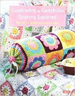 Cuadrados de ganchillo / Granny Squares: Más de 25 proyectos paso a paso / More than 25 projects step by step (Spanish Edition) (Spanish) Paperback ...