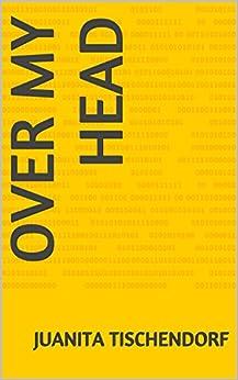 Over My Head by [Tischendorf, Juanita]
