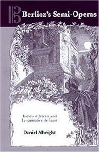 Berlioz's Semi-Operas (Eastman Studies in Music)