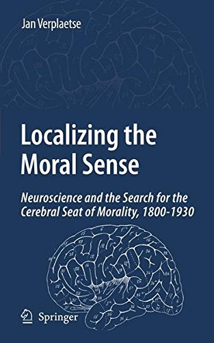 Localizing the Moral Sense: Neuroscience and the Search for the Cerebral Seat of Morality, 1800-1930