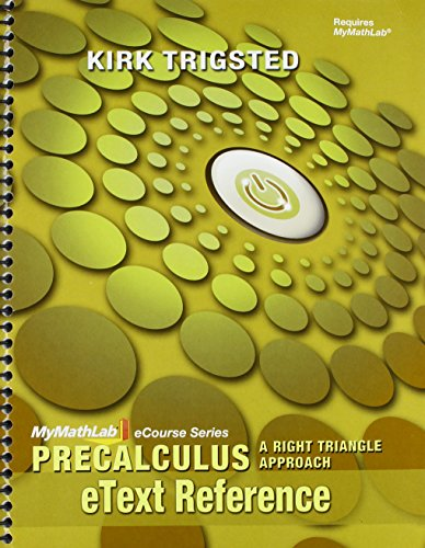 MyLab Math for Trigsted Precalculus: A Right Triangle Approach - Access Card Plus eText Reference Guide (MyMathLab eCour