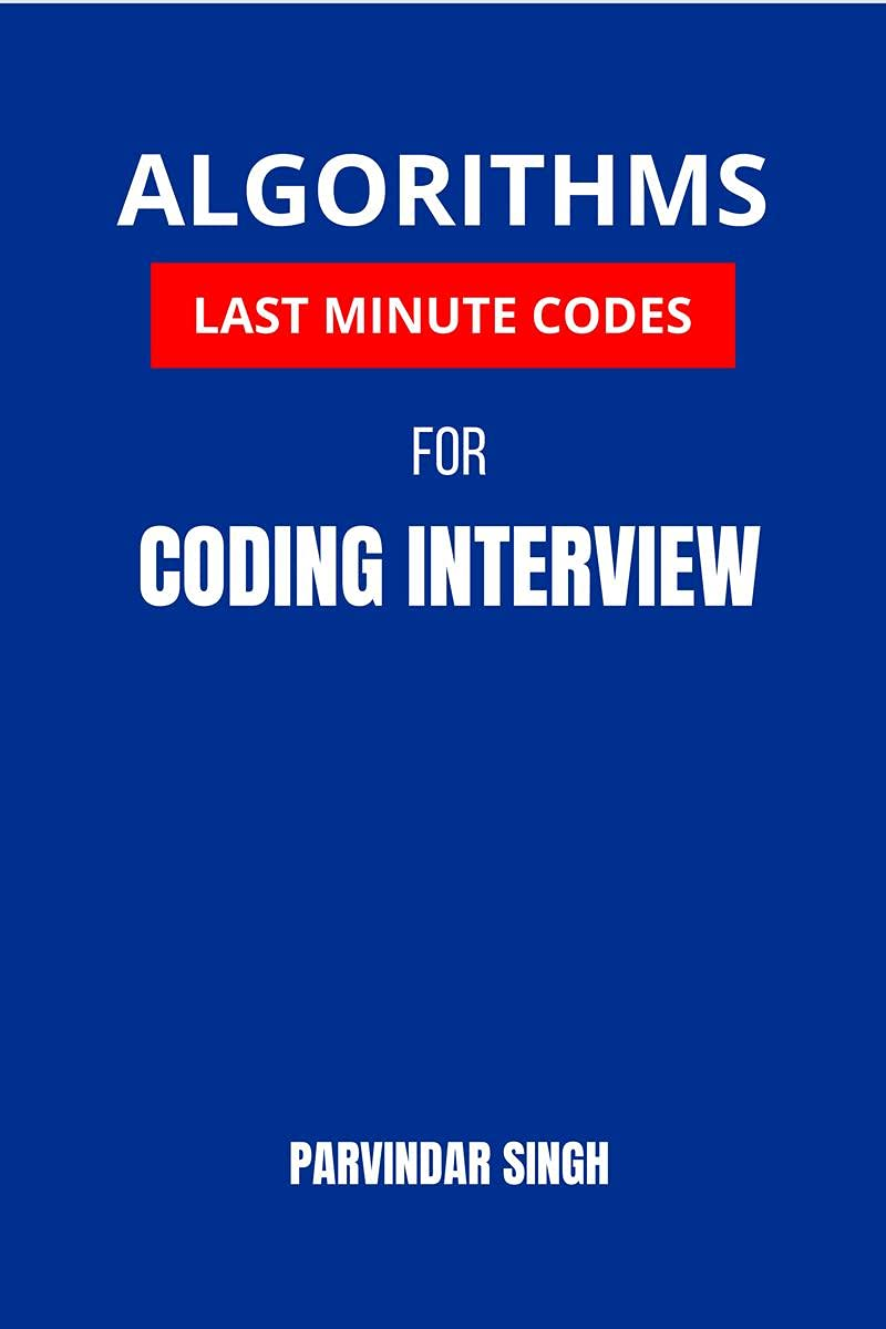 Algorithms Last Minute Codes for Coding Interview: Algorithms Revision Questions for cracking the Coding Interview