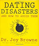 Dating Disasters and How to Avoid Them, Joy Browne, 1401905242