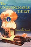The Unquenchable Thirst, Michael John Howard, 0595133843