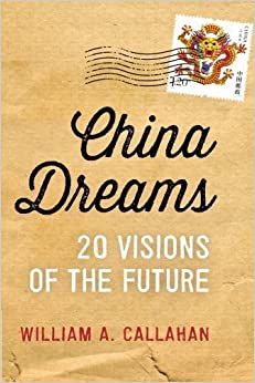 China Dreams: 20 Visions of the Future Reprint edition by Callahan, William A. (2015)