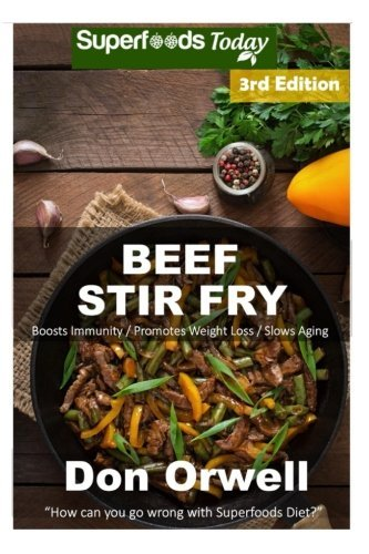 Beef Stir Fry: Over 60 Quick & Easy Gluten Free Low Cholesterol Whole Foods Recipes full of Antioxidants & Phytochemicals (Volume 3) by Don Orwell