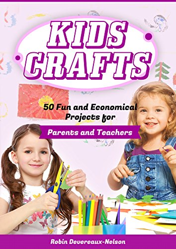 Kids Crafts: 50 Fun and Economical Projects for  Parents and Teachers by [Devereaux-Nelson, Robin, Content Arcade Publishing]