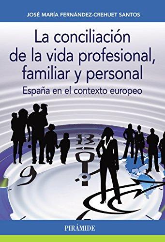 Descargar Libro La Conciliación De La Vida Profesional, Familiar Y Personal José María Fernández-crehuet Santos