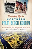 img - for Growing Up in Northern Palm Beach County:: Boomer Memories from Dairy Belle to Double Roads book / textbook / text book