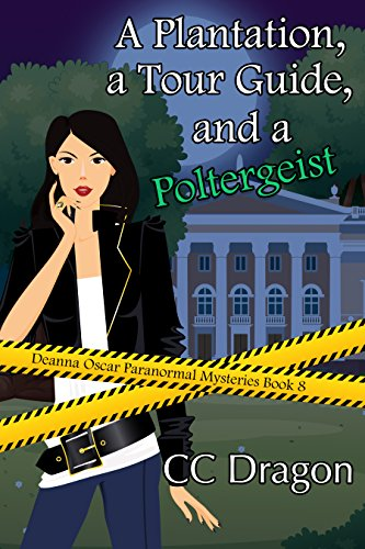 A Plantation, a Tour Guide, and a Poltergeist: Deanna Oscar Paranormal Mysteries Book 8 (Deanna Oscar Paranormal Mystery) by [Dragon, CC]