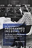 "Marie Hicks, ""Programmed Inequality: How Britain Discarded Women Technologists and Lost Its Edge in Computing"" (MIT Press, 2017)"