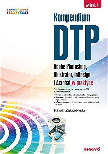 Kompendium DTP Adobe Photoshop Illustrator InDesign i Acrobat w praktyce