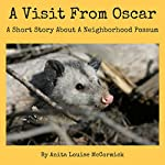 A Visit from Oscar: A Short Story About a Neighborhood Possum | Anita McCormick
