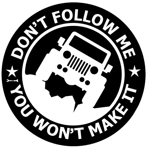 Vinyl Decal Car Sticker for Jeep Enthusiasts Dont Follow Me You Wont Make It, 5.8 Inches Diameter with White Graphics for Rear Glass Window (White)