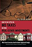 How to Pay Little or No Taxes on Your Real Estate Investments: What Smart Investors Need to Know - Explained Simply