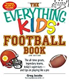 The Everything Kids' Football Book: The all-time greats, legendary teams, today's superstars-and tips on playing like a pro