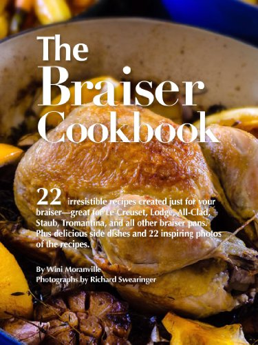 The Braiser Cookbook: 22 irresistible recipes created just for your braiser-great for Le Creuset, Lodge, All-Clad, Staub, Tromantina, and all other braiser pans.