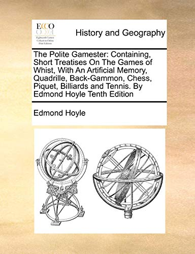 - The Polite Gamester: Containing, Short Treatises On The Games of Whist, With An Artificial Memory, Quadrille, Back-Gammon, Chess, Piquet, Billiards and Tennis. By Edmond Hoyle Tenth Edition
