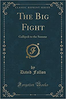 Book The Big Fight: Gallipoli to the Somme (Classic Reprint)