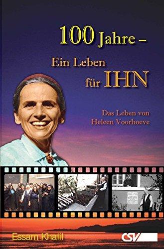 100 Jahre - Ein Leben für IHN: Das Leben von Heleen Voorhoeve