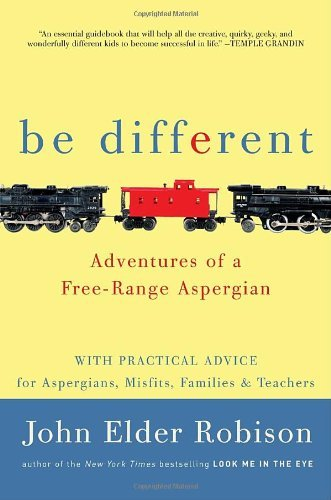 By John Elder Robison - Be Different: Adventures of a Free-Range Aspergian with Practical Advice for Aspergians, Misfits, Families & Teachers (2/20/11)