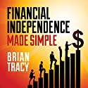 Financial Independence Made Simple Speech by Brian Tracy Narrated by Brian Tracy