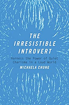 The Irresistible Introvert: Harness the Power of Quiet Charisma in a Loud World by [Chung, Michaela]
