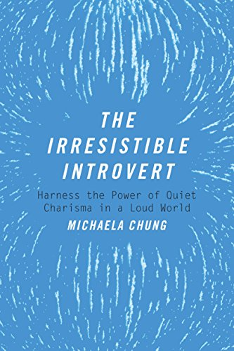 The Irresistible Introvert: Harness the Power of Quiet Charisma in a Loud World cover