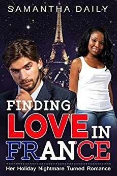 Finding Love In France (BWWM, Holiday Gone Wrong, French Billionaire, Holiday Romance) by [Daily, Samantha, Love, BWWM]