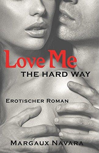 Love Me - The Hard Way: Erotischer Roman