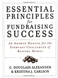 Essential Principles for Fundraising Success, G. Douglass Alexander and Kristina J. Carlson, 0787975842