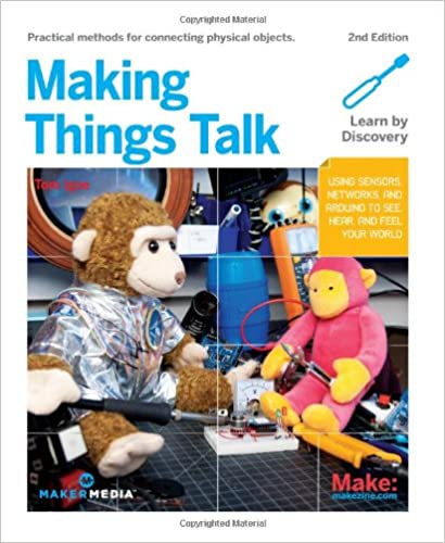 Making Things Talk: Using Sensors, Networks, and Arduino to see, hear, and feel your world: Tom Igoe: 9781449392437: Amazon.com: Books
