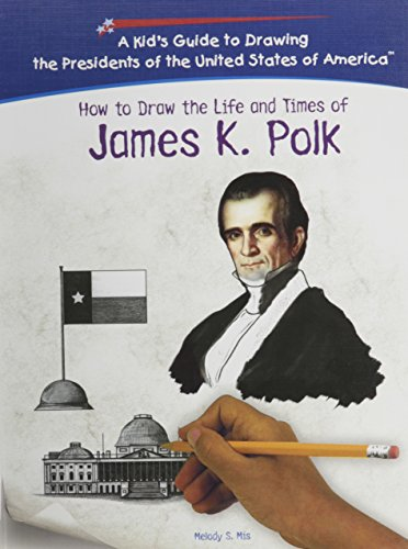 James K. Polk (Kid's Guide to Drawing the Presidents of the United States of America)