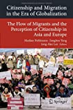 Citizenship and Migration in the Era of Globalization : The Flow of Migrants and the Perception of Citizenship in Asia and Europe, , 3642197388