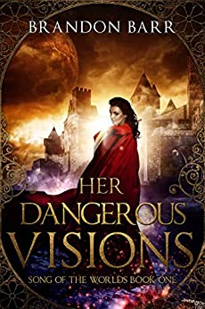 Her Dangerous Visions (Song of the Worlds Book 1) by [Barr, Brandon]