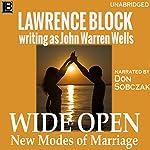Wide Open: New Modes of Marriage (John Warren Wells on Sexual Behavior Book 5)   Lawrence Block