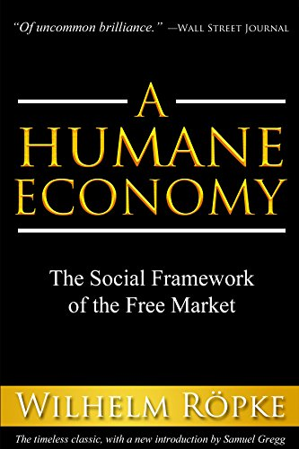 A Humane Economy: The Social Framework of the Free Market