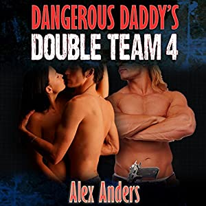 Dangerous Daddy's Double Team 4 Audiobook