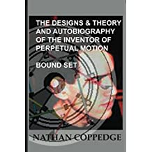 The Designs & Theory and the Autobiography of the Inventor of Perpetual Motion