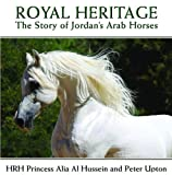 Royal Heritage: The Story of Jordan's Arab Horses