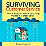 Surviving Customer Service: Avoid Burnout, Develop Valuable Career Skills | Donovon Jenson